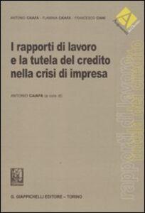 Libro I rapporti di lavoro e la tutela del credito nella crisi di impresa Antonio Caiafa , Flaminia Caiafa , Francesco Ciani