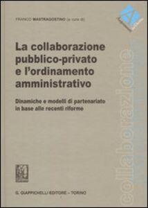 Libro La collaborazione pubblico-privato e l'ordinamento amministrativo. Dinamiche e modelli di partenariato in base alle recenti riforme