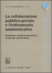 La collaborazione pubblico-privato e l'ordinamento amministrativo. Dinamiche e modelli di partenariato in base alle recenti riforme