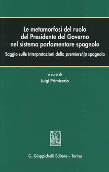 Le metamorfosi del ruolo del Presidente del Governo nel sistema parlamentare spagnolo. Saggio sulle interpretazioni della premiership spagnola.pdf