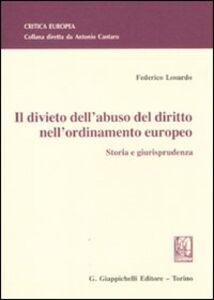 Libro Il divieto dell'abuso del diritto nell'ordinamento europeo. Storia e giurisprudenza Federico Losurdo