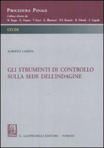 Libro Gli strumenti di controllo sulla sede dell'indagine Alberto Camon
