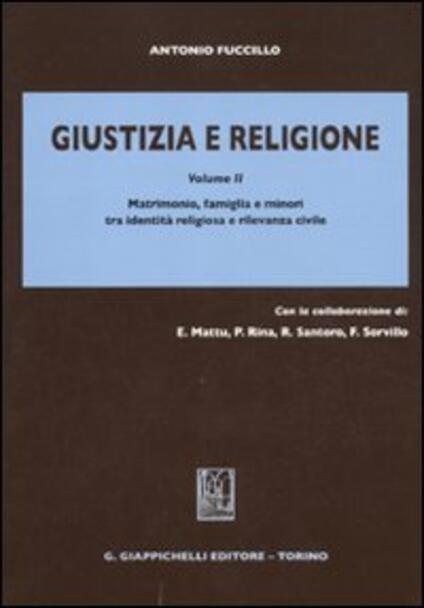 Giustizia e religione. Vol. 2: Matrimonio, famiglia e minori tra identità religiosa e rilevanza civile. - Antonio Fuccillo - copertina