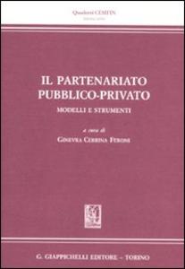 Libro Il partenariato pubblico-privato. Modelli e strumenti