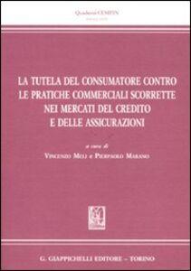 Libro La tutela del consumatore contro le pratiche commerciali scorrette nei mercati del credito e delle assicurazioni