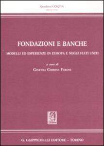 Fondazione e banche. Modelli ed esperienze in Europa e negli Stati Uniti - copertina