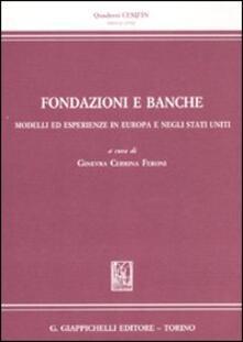 Fondazione e banche. Modelli ed esperienze in Europa e negli Stati Uniti.pdf