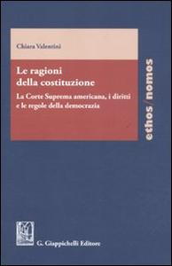 Libro Le ragioni della costituzione. La Corte Suprema americana, i diritti e le regole della democrazia Chiara Valentini