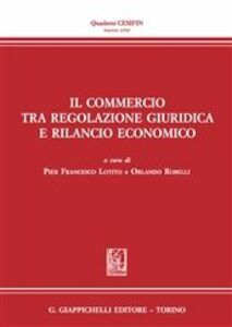 Foto Cover di Il commercio tra regolazione giuridica e rilancio economico, Libro di  edito da Giappichelli