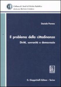 Libro Il problema della cittadinanza. Diritti, sovranità e democrazia Daniele Porena