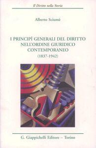 Libro I principi generali del diritto nell'ordine giuridico contemporaneo (1837-1942) Alberto Sciumè