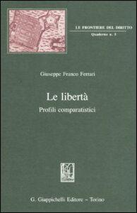 Libro Le libertà. Profili comparatistici Giuseppe F. Ferrari