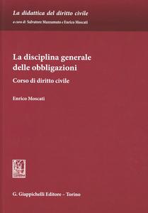 Libro La disciplina generale delle obbligazioni. Corso di diritto civile Enrico Moscati