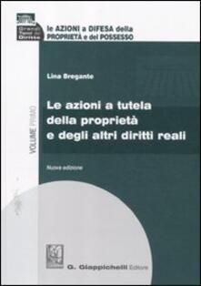 Le azioni a difesa della proprietà e del possesso. Vol. 1: Le azioni a tutela della proprietà e degli altri diritti reali..pdf