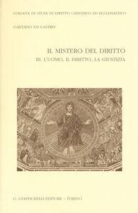 Foto Cover di Il mistero del diritto. Vol. 3: L'uomo, il diritto, la giustizia., Libro di Gaetano Lo Castro, edito da Giappichelli