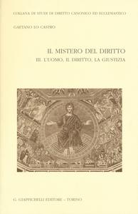 Libro Il mistero del diritto. Vol. 3: L'uomo, il diritto, la giustizia. Gaetano Lo Castro
