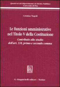 Libro Le funzioni amministrative nel titolo V della Costituzione. Contributo allo studio dell'art. 118, primo e secondo comma Cristina Napoli