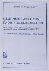 Gli atti normativi del governo tra Corte costituzionale e giudici. Atti del convegno annuale dell'Associazione