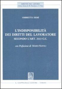 Libro L' indisponibilità dei diritti del lavoratore secondo l'art. 2113 C.C. Ombretta Dessì