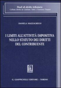 Libro I limiti all'attività impositiva nello statuto dei diritti del contribuente Daniela Mazzagreco
