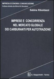 Libro Imprese e concorrenza nel mercato globale dei carburanti per autotrazione Sabina Riboldazzi