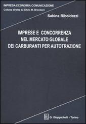 Imprese e concorrenza nel mercato globale dei carburanti per autotrazione