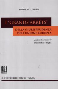 I «grands arrêts» della giurisprudenza dell'Unione europea - Antonio Tizzano - copertina