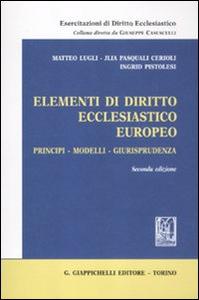 Libro Elementi di diritto ecclesiastico europeo. Principi, modelli, giurisprudenza Matteo Lugli , Jlia Pasquali Cerioli , Ingrid Pistolesi