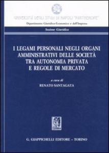 Libro I legami personali negli organi amministrativi delle società tra autonomia privata e regole di mercato