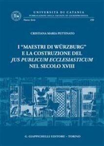 Libro I «maestri di Wurzburg» e la costituzione del jus publicum ecclesiasticum nel secolo XVIII Cristiana M. Pettinato