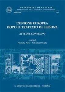 L' Unione Europea dopo il trattato di Lisbona. Atti del Convegno (Catania, 9-10 aprile 2010)
