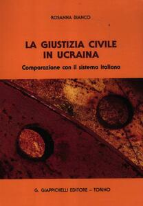 La giustizia civile in Ucraina. Comparazione con il sistema italiano - Rosanna Bianco - copertina
