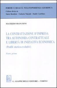 La contrattazione d'impresa tra autonomia contrattuale e libertà di iniziativa economica (Profili storico-evolutivi). Parte prima - Maurizio Bianchini - copertina