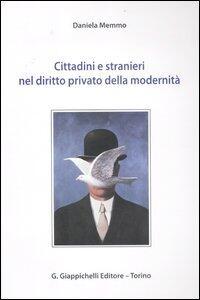 Cittadini e stranieri nel diritto privato della modernità - Daniela Memmo - copertina
