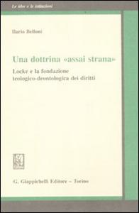 Libro Una dottrina «assai strana». Locke e la fondazione teologico-deontologica dei diritti Ilario Belloni