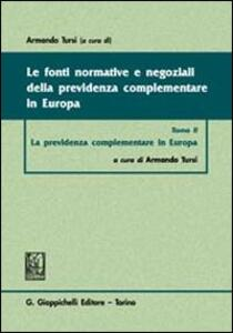 Le fonti normative e negoziali della previdenza complementare in Europa. Vol. 2: La previdenza complementare in Europa.