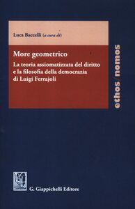 Libro More geometrico. La teoria assiomatizzata del diritto e la filosofia della democrazia di Luigi Ferrajoli