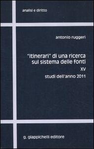 Libro «Itinerari» di una ricerca sul sistema delle fonti. Vol. 15: Studi dell'anno 2011. Antonio Ruggeri