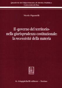 Libro Il «governo del territorio» nella giurisprudenza costituzionale: la recessività della materia Nicola Pignatelli