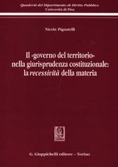 Il «governo del territorio» nella giurisprudenza costituzionale: la recessività della materia