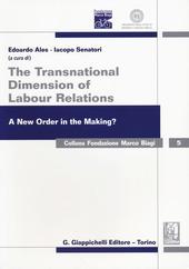 The transnational dimension of labour relations. A new order in the making? Atti dell'11º Convegno internazionale in ricordo di Marco Biagi. Ediz. italiana e inglese