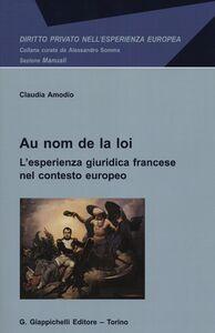 Libro Au nom de la loi. L'esperienza giuridica francese nel contesto europeo Claudia Amodio