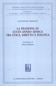 Foto Cover di La filosofia di Lucio Anneo Seneca tra etica, diritto e politica, Libro di Alessandro Argiroffi, edito da Giappichelli