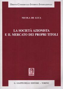 Libro La società azionista e il mercato dei propri titoli Nicola De Luca