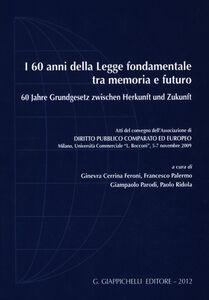 Libro I 60 anni della legge fondamentale tra memoria e futuro. Atti del Convegno (Milano, 5-7 novembre 2009). Ediz. italiana e tedesca