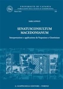 Libro Senatusconsultum macedonianum. Interpretazione e applicazione da Vespasiano a Giustiniano Sara Longo