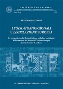 Osteriacasadimare.it Legislatori regionali e legislazione europea. Le prospettive delle Regioni italiane nella fase ascendente di formazione del diritto dell'Unione Europea dopo il Trattato di Lisbona Image