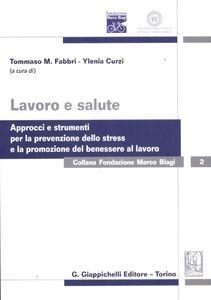 Foto Cover di Lavoro e salute. Approcci e strumenti per la prevenzione dello stress e la promozione del benessere al lavoro, Libro di  edito da Giappichelli