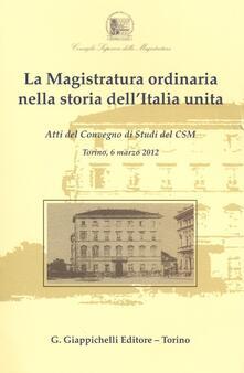 Mercatinidinataletorino.it La magistratura ordinaria nella storia dell'Italia unita. Atti del Convegno di studi del CSM (Torino, 6 marzo 2012) Image
