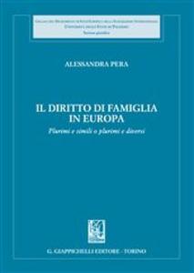 Libro Il diritto di famiglia in Europa. Plurimi e simili o plurimi e diversi Alessandra Pera